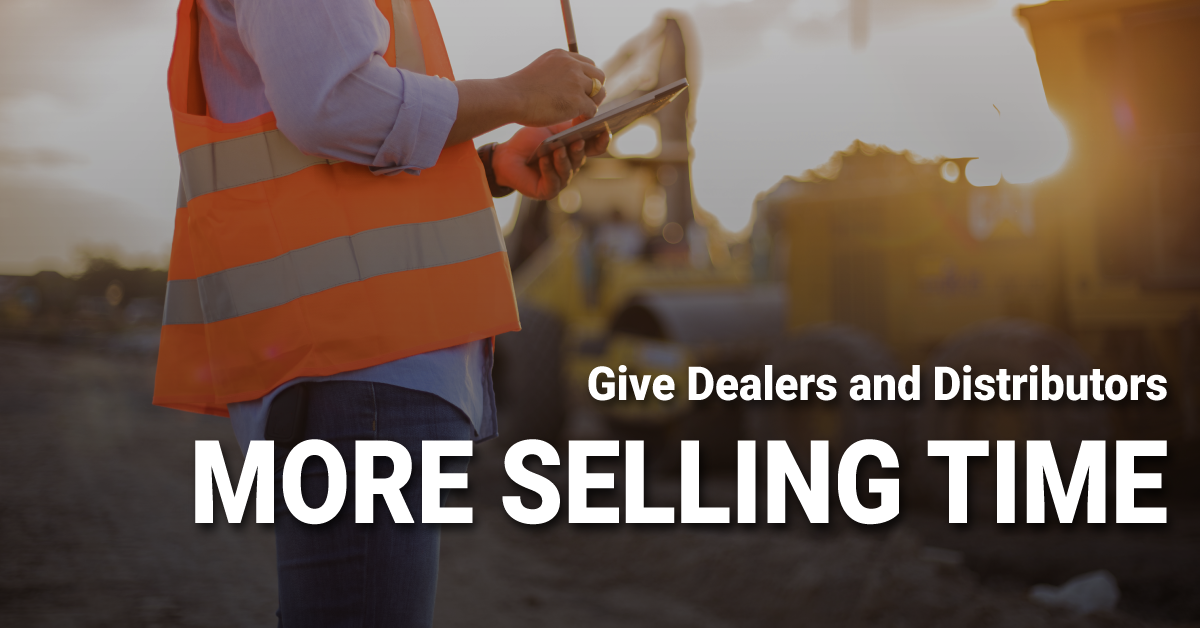 Give Dealers & Distributors More Selling Time