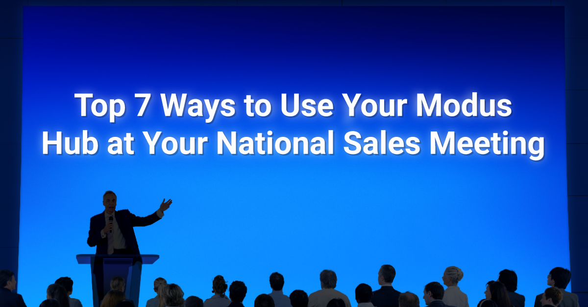 Top 7 Ways to Use Your Modus Hub at Your National Sales Meeting