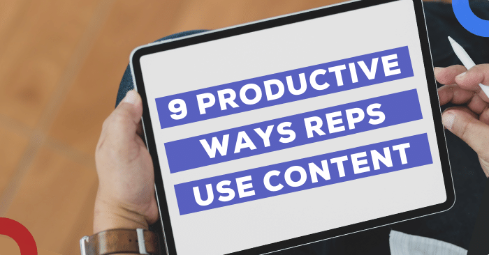 9 Productive Ways Reps Use Content for Buyer Enablement