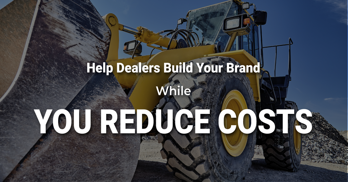 Help Dealers Build Your Brand While You Reduce Costs
