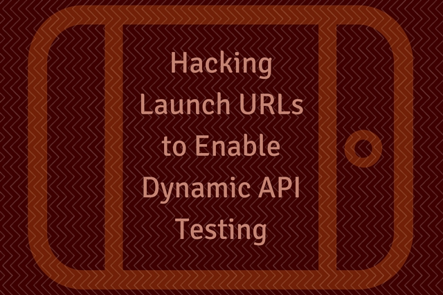 Hacking Launch URLs to Enable Dynamic API Testing
