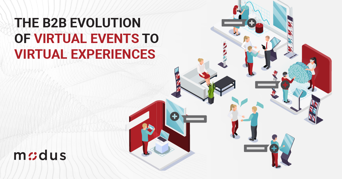 The B2B Evolution of Virtual Events to Virtual Experiences