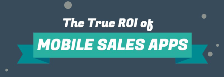 The True ROI of Mobile Sales Apps [Infographic]